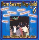 Pure Swamp Pop Gold, Vol. 6: Genuine Louisiana Swamp Pop Music [CD]