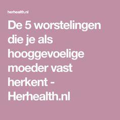 De 5 worstelingen die je als hooggevoelige moeder vast herkent - Herhealth.nl