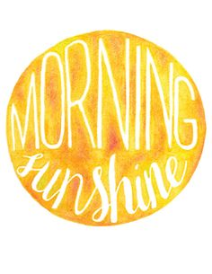 Hand Lettered watercolor print Morning, Sunshine!