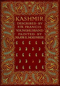 'Kashmir' described by Sir Francis Younghusband; painted by Major E. Molyneux. A. and C. Black; London, 1911