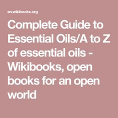 Complete Guide to Essential Oils/A to Z of essential oils - Wikibooks, open books for an open world