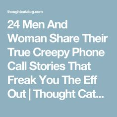 24 Men And Woman Share Their True Creepy Phone Call Stories That Freak You The Eff Out | Thought Catalog Scary Stories To Tell, Creepy Stories, Funny Stories, Horror Stories, True Stories, Short Stories, Creepy But True, Creepy Things, Scary Stuff
