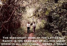 The missionary work of the Latter-day Saints is the greatest of all the great works in all the world. - Heber J. Grant