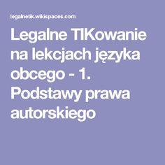 Legalne TIKowanie na lekcjach języka obcego - 1. Podstawy prawa autorskiego