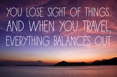 you lose sight of things and when you travel everything balances out. Do you think it's true or false? like= true , share= false. Guys just sharing, I've found this interesting! Check it out! http://pinterest.com/travelfoxcom/pins/
