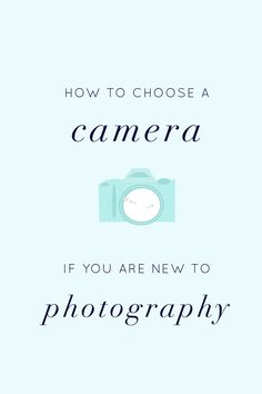 how to choose a camera if you are new to photography