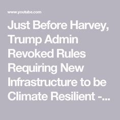 Just Before Harvey, Trump Admin Revoked Rules Requiring New Infrastructure to be Climate Resilient - YouTube