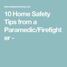 10 Home Safety Tips from a Paramedic/Firefighter -