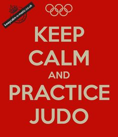 KEEP CALM AND PRACTICE JUDO  Visit http://www.budospace.com/category/judo/ for discount Judo supplies!