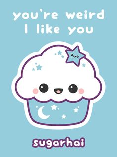 Cute quote about being weird with kawaii space cake artwork. You;re weird. I like you.