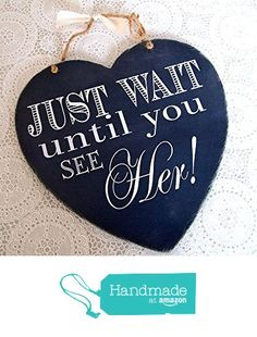 Just Wait Until You See Her - Wedding Sign - Page Boy or Flower Girl from The Little Post Box http://www.amazon.com/dp/B016CEFEE4/ref=hnd_sw_r_pi_dp_RN6fwb17TQTW8 #handmadeatamazon