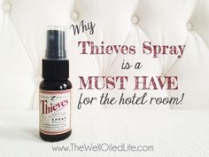 Why Thieves Spray is a Must Have for the Hotel Room!  I will never travel without my Thieves spray again  :)