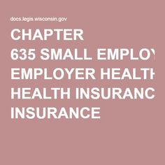 CHAPTER 635 SMALL EMPLOYER HEALTH INSURANCE