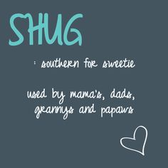 shug - if you live in the south, you know what this is!  Southern for Sweetie Southern Words, Southern Phrases, Southern Humor, Southern Pride, Southern Ladies, Southern Charm, Simply Southern, Southern Living, Southern Quotes