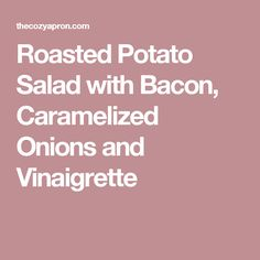 Roasted Potato Salad with Bacon, Caramelized Onions and Vinaigrette