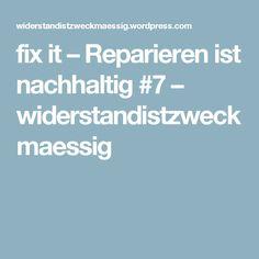 fix it – Reparieren ist nachhaltig #7 – widerstandistzweckmaessig