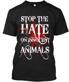 STOP the HATE on Innocent Animals! | Teespring