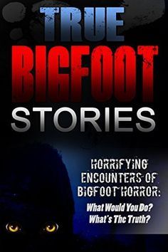 True Bigfoot Stories: Horrifying Encounters Of Bigfoot Horror: What Would You Do? What's The Truth? (True Bigfoot Stories, Cryptozoology, True Bigfoot ... True Bigfoot Encounters, Predator Book 1) #eReaderIQ