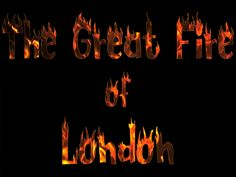 The Great Fire Of London. from September 2nd 1666 to September 7th 1666.