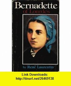 Bernadette of Lourdes A Life Based on Authenticated Documents (9780030511561) Ren� Laurentin, John Drury , ISBN-10: 0030511569  , ISBN-13: 978-0030511561 ,  , tutorials , pdf , ebook , torrent , downloads , rapidshare , filesonic , hotfile , megaupload , fileserve
