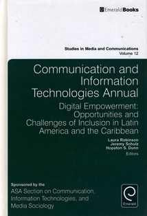 Communication and information technologies annual : digital empowerment: opportunities and challenges of inclusion in Latin America and the Caribbean / edited by Laura Robinson, Jeremy Schulz, Hopeton S. Dunn.  HM 851 C6