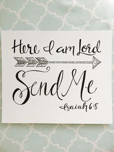 Here I am, Lord. Send me. -Isaiah 6:8  This calligraphy piece is handwritten! It look lovely in a bedroom, office or living space. Give it as