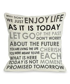 'Enjoy Life' Throw Pillow by  #zulily #zulilyfinds. I could use about 10 of these so everytime i turn around, i see it. Lol