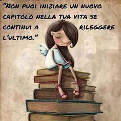 Non puoi iniziare un nuovo capitolo della vita se rileggi l'ultimo /No puedes empezar un nuevo capítulo de la vida si vuelves a leer el último.