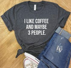 bcee49b5 I Like Coffee and Maybe 3 People T-Shirt, Super Soft Bella Canvas Unisex  Short Sleeve T-Shirt, Mom Shirt, Fathers Day Shirt, Free Shipping
