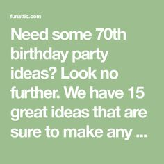 Need some 70th birthday party ideas? Look no further. We have 15 great ideas that are sure to make any 70 year olds day a great day.