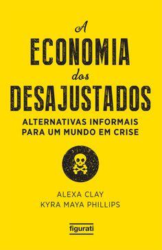 A Economia Dos Desajustados - Alternativas Informais Para Um Mundo Em Crise