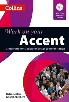 Work on your accent / Helen Ashton & Sarah Shepherd - London : Collins, 2012 - III, 151 p. : il. ; 28 cm. + 1 disco compacto (DVD)