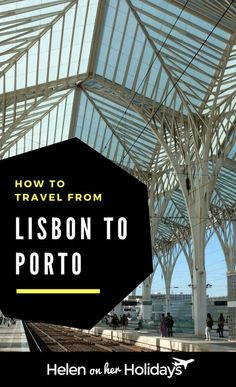 Making your holiday in Portugal a twin centre by visiting both Lisbon and Porto is really easy. Here's how to travel between the two cities by train.