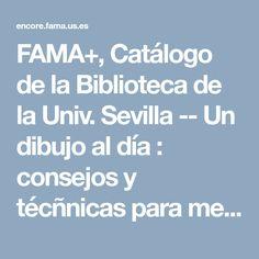 FAMA+, Catálogo de la Biblioteca de la Univ. Sevilla -- Un dibujo al día : consejos y técñnicas para mejorar tu creatividad y destreza / Katherine Tyrrell