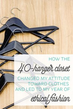 Paring my closet down to 40 hangers made me realize how much excess I have and the kind of damage I can do. Learn how this experience led to my year of ethical fashion!
