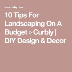 10 Tips For Landscaping On A Budget » Curbly | DIY Design & Decor