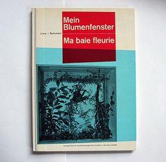 ernst linz, leo schmon:  mein blumenfenster / ma baie fleurie    verlag schönenberger ag., winterthur, 1961  size: 29 x 21 cm  designer: fritz moeschlin