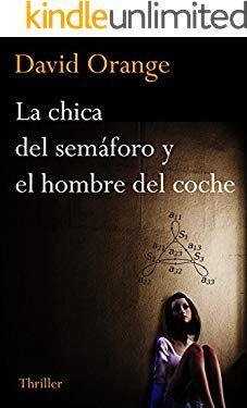 La Chica Del Semáforo Y El Hombre Del Coche La Novela Con El Final Más Sorprendente Que Hayas Podido Imaginar Libros Mas Vendidos Libros Libros En Espanol