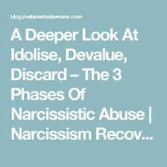 A Deeper Look At Idolise, Devalue, Discard – The 3 Phases Of Narcissistic Abuse | Narcissism Recovery and Relationships Blog