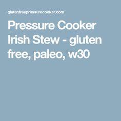 Pressure Cooker Irish Stew - gluten free, paleo, w30