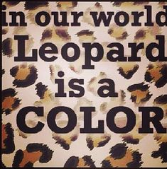 leopard print Brownie brownie on a downie Animal Print Fashion, Fashion Prints, Animal Prints, My Favorite Color, My Favorite Things, Cheetah Print, Leopard Prints, Fashion Quotes, Favorite Quotes