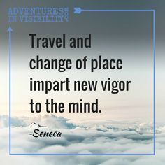 Travel and change of place impart new vigor to the mind. Seneca #Adventure …