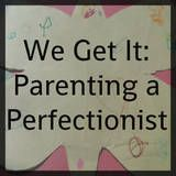 We Get It: Parenting a Perfectionist - tips for effective ways to parent a child who is a perfectionist.