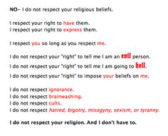 I respect your right to have religious beliefs and express them. I respect nothing else about them.