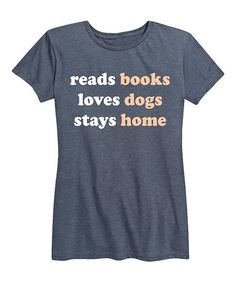 Instant Message Women's Heather Blue 'Reads Books Loves Dogs Stays Home' Relaxed-Fit Tee - Women Me And My Dog, Family Tees, I Work Hard, Tee Design, Graphic Design, Books To Read, Attitude, Graphic Tees, T Shirts For Women