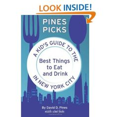 Pines Picks: A Kid's Guide to the Best Things to Eat and Drink In New York City: David D. Pines: 9780984710812: Amazon.com: Books