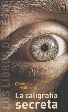 La caligrafía secreta, de César Mallorquí Una excelente novela en la que encontraremos los ingredientes necesarios de intriga y acción para mantenernos atentos a su lectura de principio a fin.