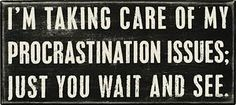 procrastination issues just you wait and see - Google Search