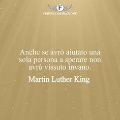 Anche se avrò aiutato una sola persona a sperare non avrò vissuto invano. - Martin Luther King #Speranza #Frasi #frasifamose #aforismi #citazioni #FervidaIspirazione Luther, Movie Posters, Film Poster, Billboard, Film Posters