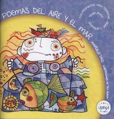 Poemas del aire y el mar. Poesía para niños.ncluye poemas para el aprovechamiento de la comprensión y expresión escritas, añadiendo nivel de creatividad. Y apoyado desde la expresión plástica.